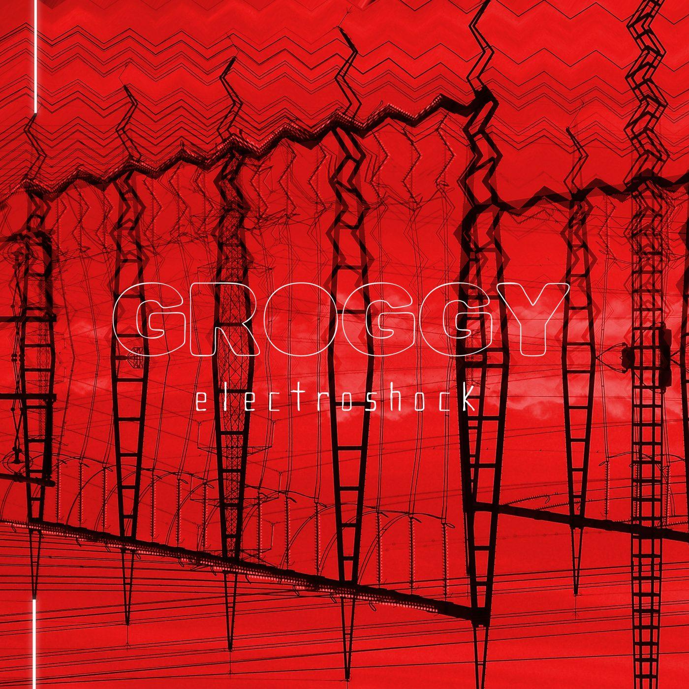 GROGGY – Electroshock