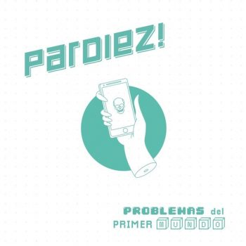 Pardiez - Problemas del primer mundo