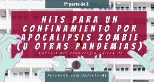 Hits para un confinamiento por apocalipsis zombie (u otras pandemias). Capítulo 1.