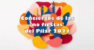 Conciertos de las 'no fiestas' del Pilar 2021